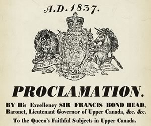 Sir Francis Bond Head, lieutenant-governor of Upper Canada, whose arrogant misreading of the political situation had helped bring about the 1837 uprising, issued a proclamation offering a £1ooo reward for capture of Mackenzie.