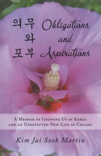 Obligations and Aspirations A Memoir of Growing Up in Korea and an Unexpected New Life in Canada
