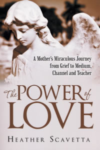 The Power of Love A Mother's Miraculous Journey from Grief to Medium, Channel and Teacher