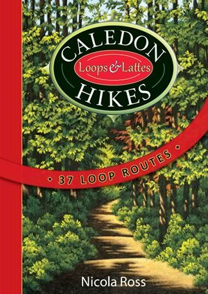 Caledon Hikes: Loops & Lattes by Nicola Ross