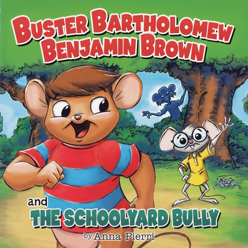 Buster Bartholomew Benjamin Brown and the Schoolyard Bully by Anna Pierri 