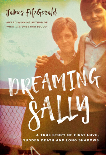 Dreaming Sally A True Story of First Love, Sudden Death and Long Shadows by James FitzGerald