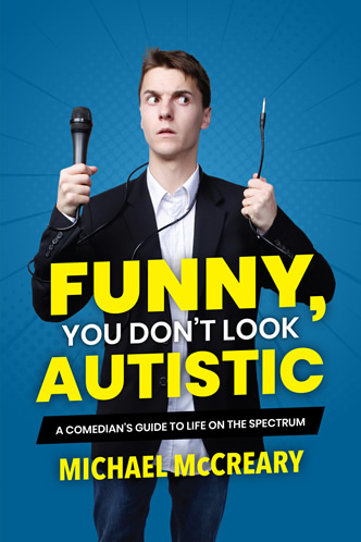 Funny, You Don't Look Autistic A Comedian's Guide to Life on the Spectrum by Michael McCreary