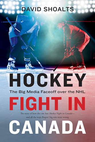 Hockey Fight in Canada The Big Media Faceoff over the NHL by David Shoalts