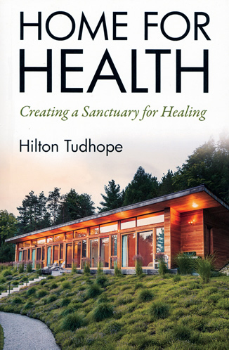 Home for Health Creating a Sanctuary for Healing by Hilton Tudhope