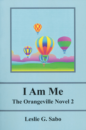 I Am Me The Orangeville Novel 2 by Leslie G. Sabo