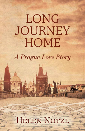 Long Journey Home A Prague Love Story by Helen Notzl