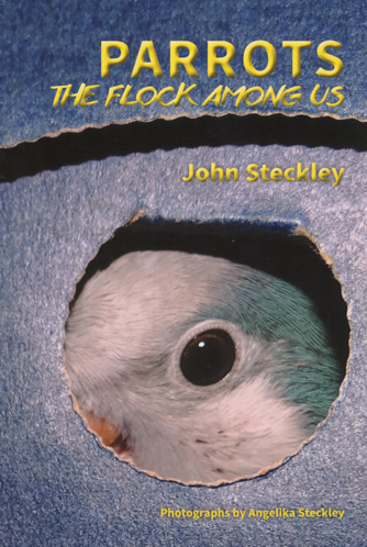 Parrots: The Flock among Us by John Steckley
