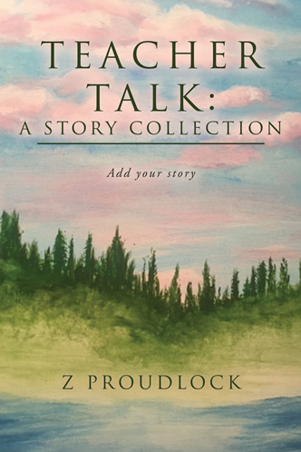 Teacher Talk A Story Collection by Z Proudlock