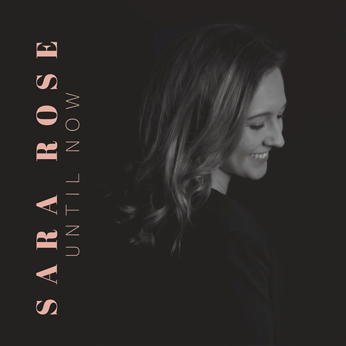 Sara Rose Until Now