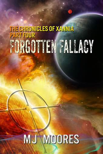 Forgotten Fallacy The Chronicles of Xannia: Part Four  by MJ Moores