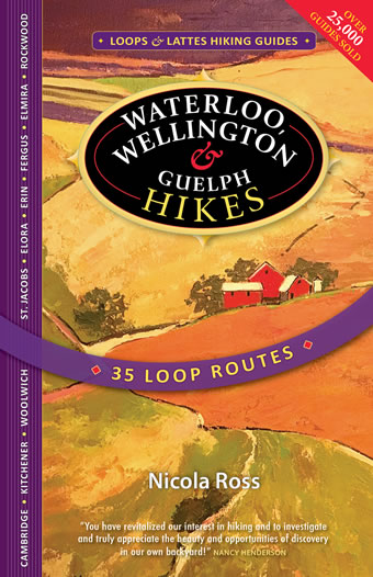 Waterloo, Wellington & Guelph Hikes Loops & Lattes by Nicola Ross with Amy Darrell