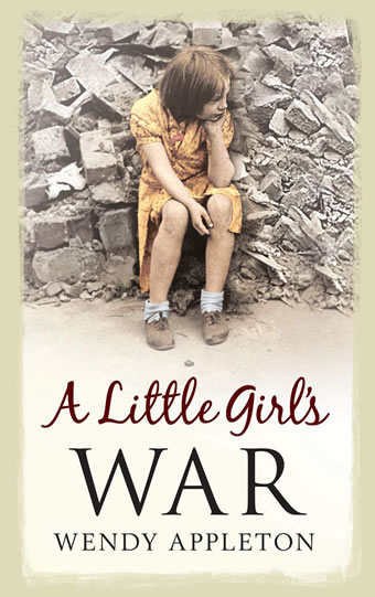 A Little Girl's War by Wendy Appleton