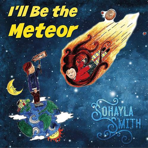 I'll Be the Meteor Sohayla Smith